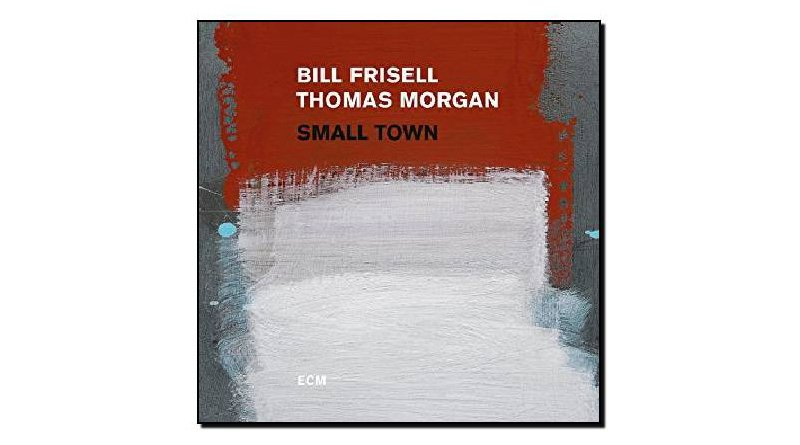 Bill Frisell, Thomas Morgan - Small Town