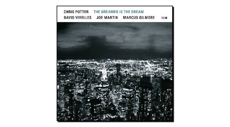 Chris Potter - The Dreamer Is the Dream