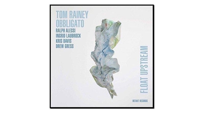 Tom Rainey Obbligato, Float Upstream, Intakt, 2017 - jazzespresso