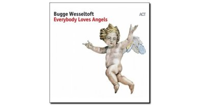 Bugge Wesseltoft, Everybody Loves Angels, ACT, 2017 - jazzespresso en