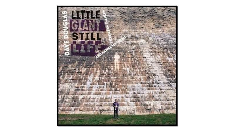 Dave Douglas, Little Giant Still Life, Greenleaf, 2017 - Jazzespresso cn