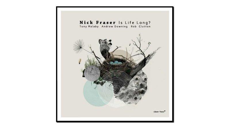Nick Fraser, Is Life Long?, Clean Feed, 2017 - Jazzespresso en
