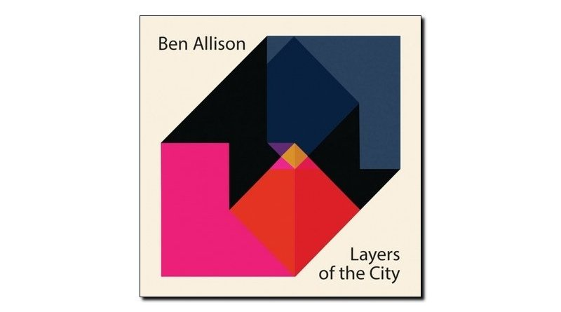 Ben Allison, Layers Of The City, Sonic Camera, 2017 - Jazzespresso tw