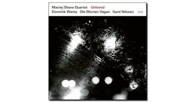Maciej Obara Quartet, Unloved, ECM, 2017 - Jazzespresso tw
