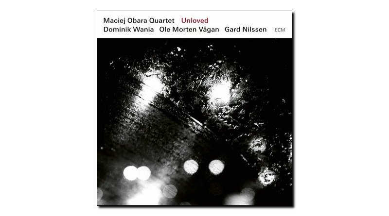 Maciej Obara Quartet, Unloved, ECM, 2017 - Jazzespresso en
