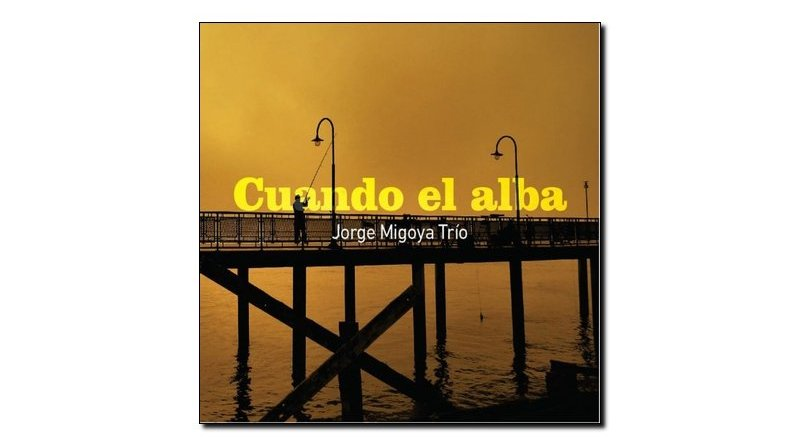 Jorge Migoya Trio - Cuando el Alba - BlueArt, 2017 - Jazzespresso es