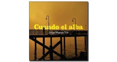 Jorge Migoya Trio - Cuando el Alba - BlueArt, 2017 - Jazzespresso en
