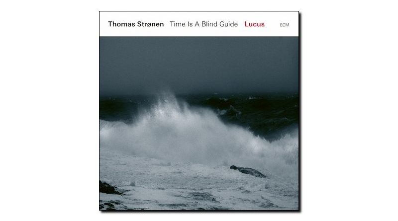 thomas stronen & time is a blind guide - Lucus - ECM - Jazzespresso en