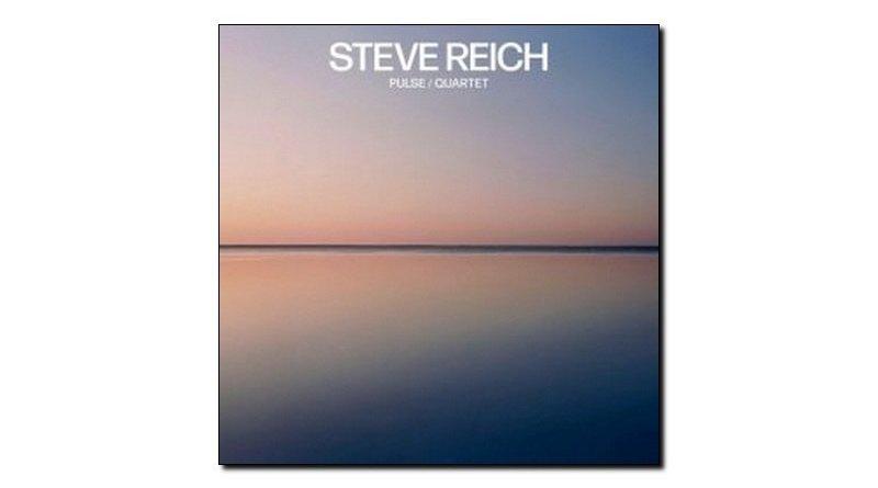 Steve Reich - Pulse, Quartet - Nonesuch, 2018 - Jazzespresso es