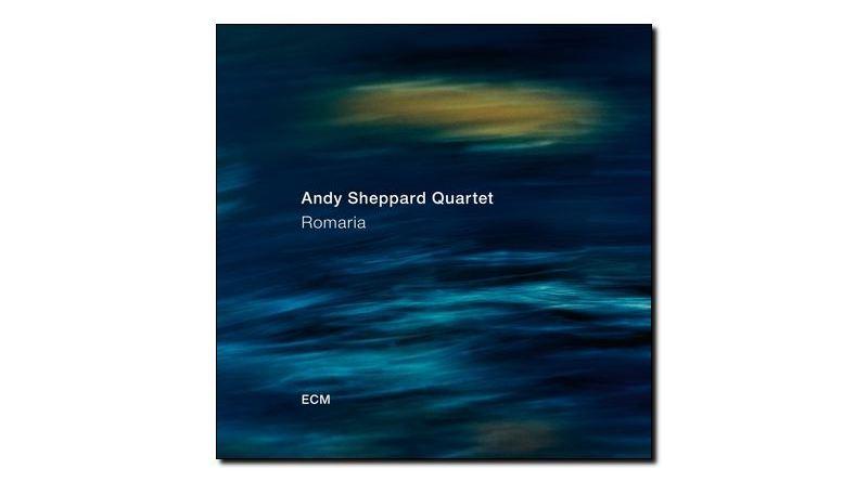Andy Sheppard Quartet - Romaria - ECM, 2018 - Jazzespresso zh