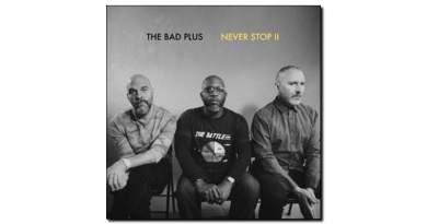 Bad Plus - Never Stop II - Legbreaker, 2018- Jazzespresso cn