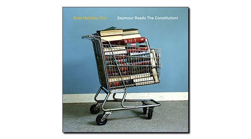 Mehldau Trio - Seymour Reads Costitution! - Nonesuch - Jazzespresso zh