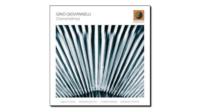 Gino Giovannelli - Overwhelmed - Dodicilune, 2018 - Jazzespresso en
