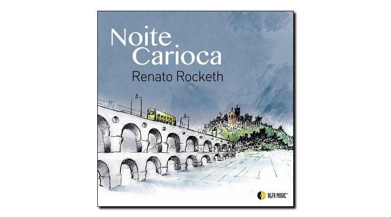 Renato Rocketh Noite Carioca Alfa Music 2018 Jazzespresso Magazine