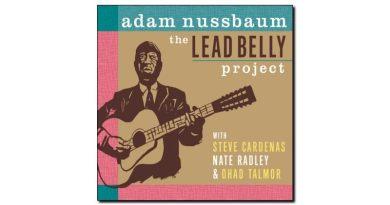 Adam Nussbaum Lead Belly Project Sunnyside 2018 Jazzespresso Jazz Magazine