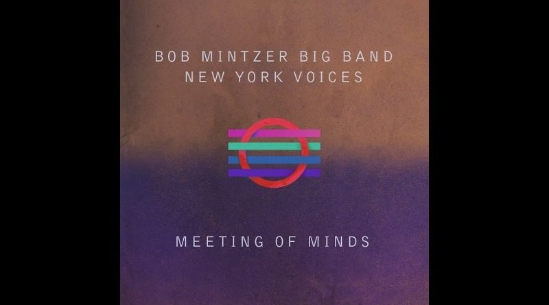 Bob Mintzer Big Band New York Voices Meeting Minds YouTube Jazzespresso Mag