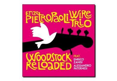 Enzo Pietropaoli Wire Trio <br/> Woodstock Reloaded <br/> Jando Music – VIa Veneto Jazz, 2018