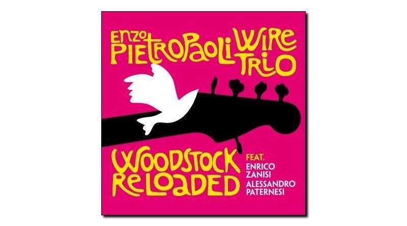 Enzo Pietropaoli Wire Trio Woodstock Reloaded 2018 Jazzespresso Jazz Magazine