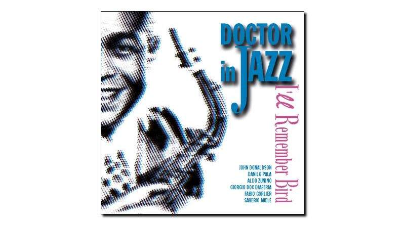Doctor In Jazz I'll Remember Bird Splasc(h) 2018 Jazzespresso Magazine