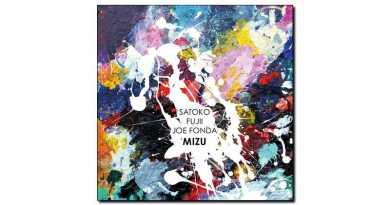 Satoko Fujii Joe Fonda Mizu Long Song 2018 Jazzespresso Magazine