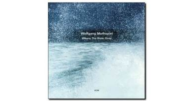 Wolfgang Muthspiel Where The River Goes ECM Jazzespresso Revista