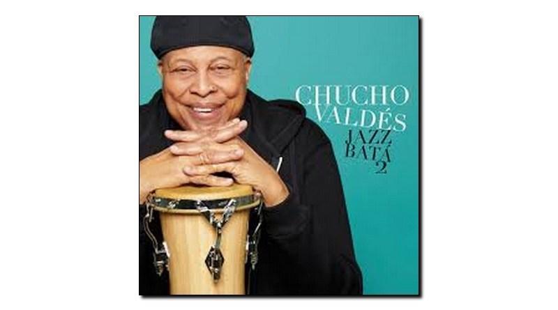 Chucho Valdés Jazz Bata 2 Mack Avenue 2018 Jazzespresso 爵士杂志