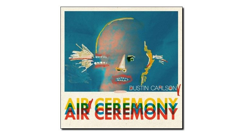 Dustin Carlson Air Ceremony Out of Your Heads Jazzespresso Magazine