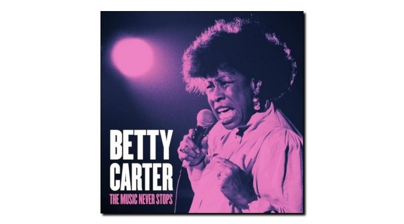 Betty Carter The Music Never Stops Blue Engine Jazzespresso 爵士杂志