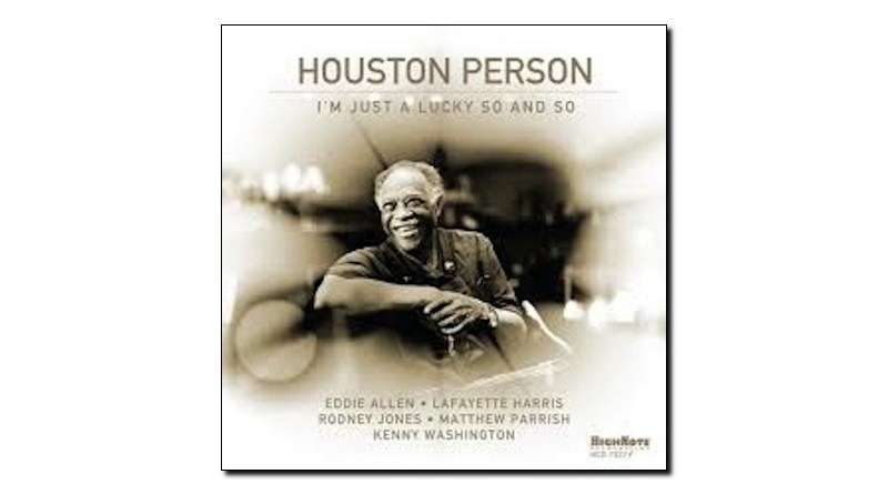 Houston Person Lucky So and So HighNote 2019 Jazzespresso Revista