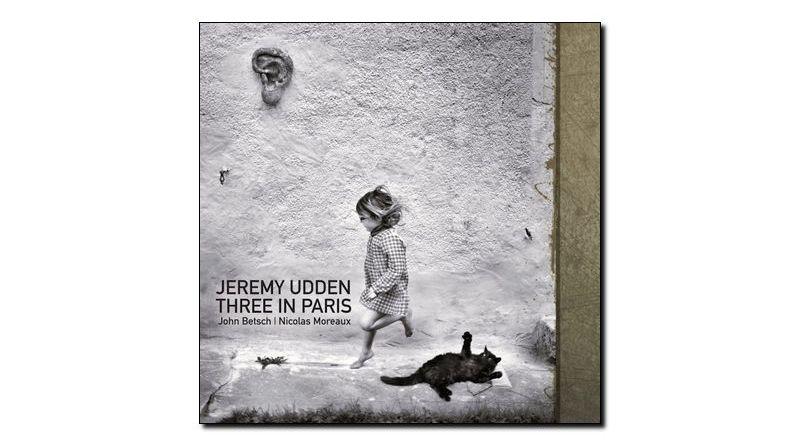 Jeremy Udden Three in Paris Sunnyside 2019 Jazzespresso 爵士雜誌