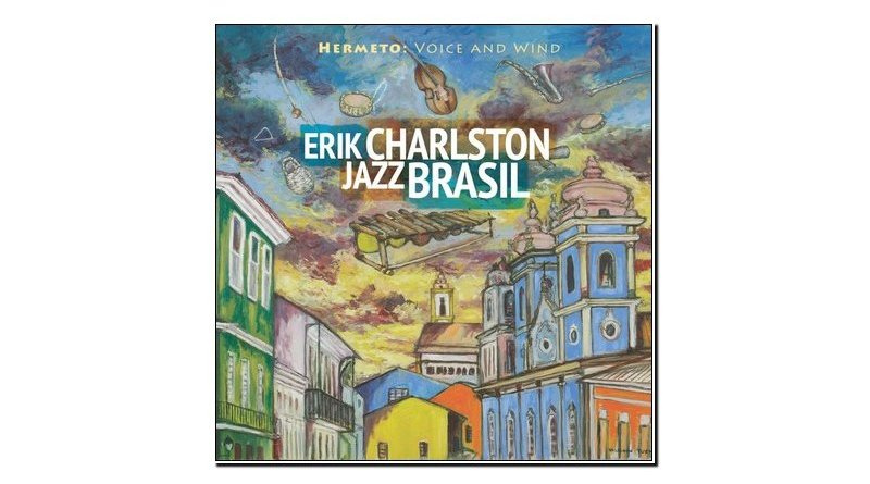 Erik Charlston Jazz Brasil Hermeto-voice and wind Sunnyside 2019 Jazzespresso 爵士雜誌