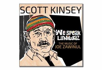 Scott Kinsey <br/> We Speak Luniwaz: The Music of Joe Zawinul <br/> Whirlwind, 2019
