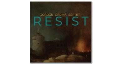 Gordon Grdina Septet Resist Irabagast 2020 Jazzespresso 爵士杂志