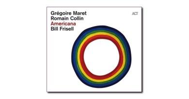 Americana Grégoire Maret Romain Collin Bill Frisell