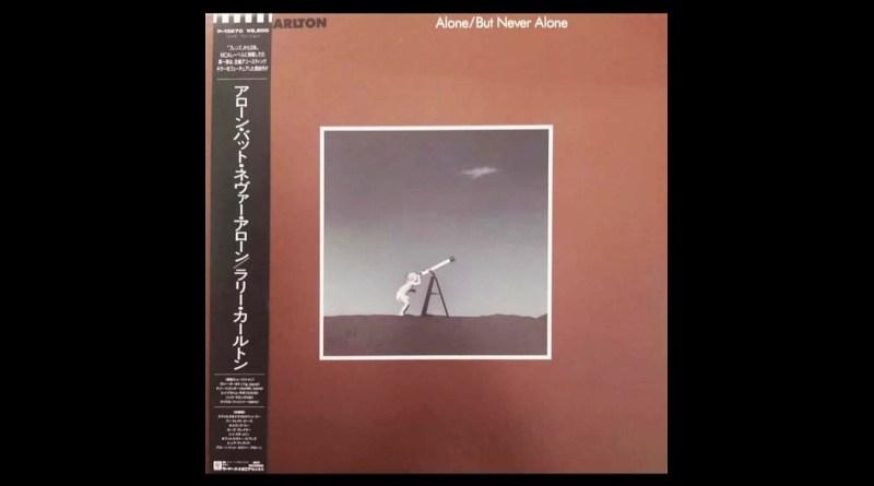 Larry Carlton: Alone But Never Alone Jazzespresso Jazz Magazine