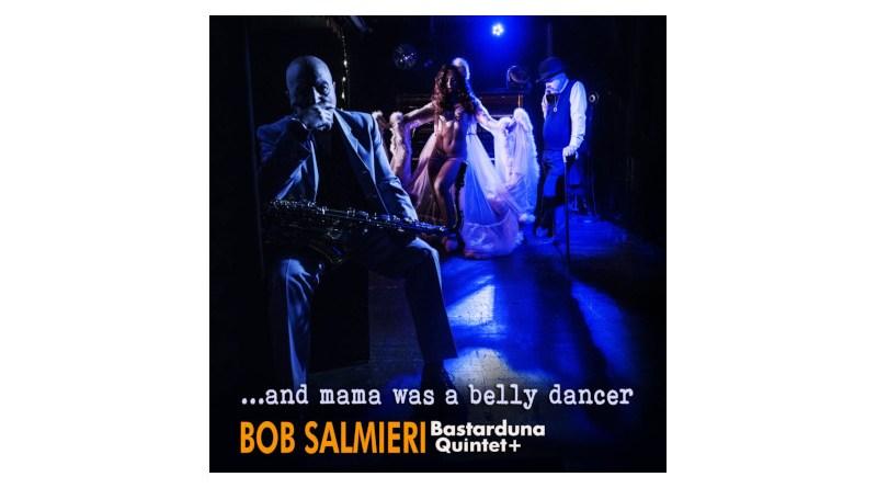 Bob Salmieri Bastarduna Mama Was A Belly Dancer Cultural Bridge