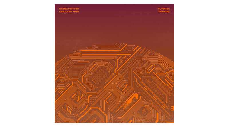 Chris Potter Circuits Trio Sunrise Reprise Edition 2021 Jazzespresso