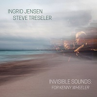 Invisible Sounds For Kenny Wheeler - Ingrid Jensen e Steve Treseler