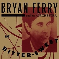 Bitter Sweet - Bryan Ferry and his Orchestra