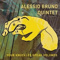 Your Knuckles Speak Volume - Alessio Bruno Quintet