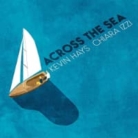Across the sea – Kevin Hays e Chiara Izzi