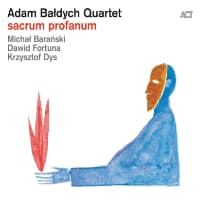 Sacrum Profanum - Adam Baldych Quartet