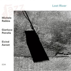 Lost River – Michele Rabbia Gianluca Petrella Eivind Aarset