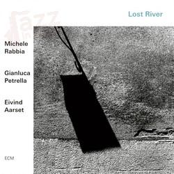 Lost River - Michele Rabbia Gianluca Petrella Eivind Aarset