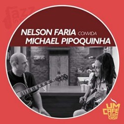 Um cafe la em casa - Nelson Faria convida Michael Pipoquinha