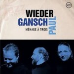 Ménage à trois - Wieder, Gansch, Paul