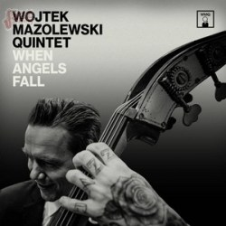 When Angels Fall - Wojtek Mazolewski Quintet