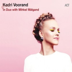 In duo - Kadri Voorand with Mihkel Malgand