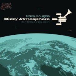 Dizzy Atmosphere - Dave Douglas