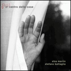 Al centro delle cose - Elsa Martin e Stefano Battaglia